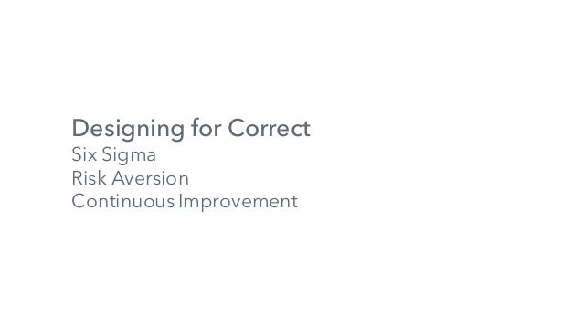 Designing for Correct Six Sigma Risk Aversion ContinuousImprovement