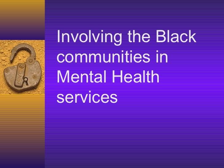 Involving the Blackcommunities inMental Healthservices
