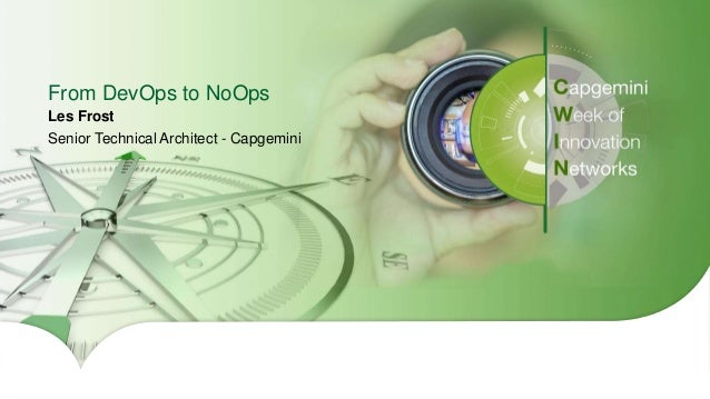 1 From DevOps to NoOps Les Frost Senior Technical Architect - Capgemini