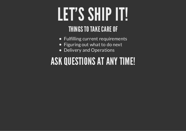 LETS SHIP IT!THINGSTO TAKE CARE OFFulfilling current requirementsFiguring out what to do nextDelivery and OperationsASK QU...
