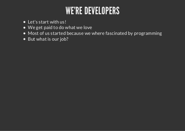 WERE DEVELOPERSLets start with us!We get paid to do what we loveMost of us started because we where fascinated by programm...
