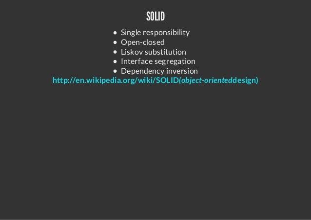 SOLIDSingle responsibilityOpen-closedLiskov substitutionInterface segregationDependency inversionhttp://en.wikipedia.org/w...