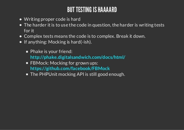 BUT TESTING ISHAAAARDWriting proper code is hardThe harder it is to use the code in question, the harder is writing testsf...