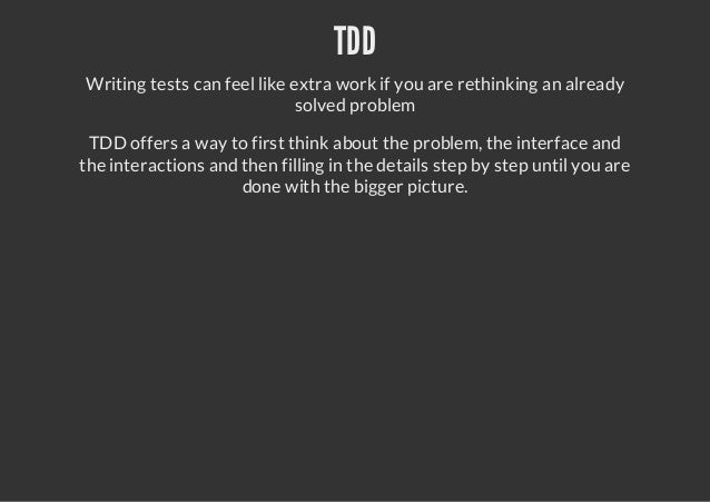 TDDWriting tests can feel like extra work if you are rethinking an alreadysolved problemTDD offers a way to first think ab...