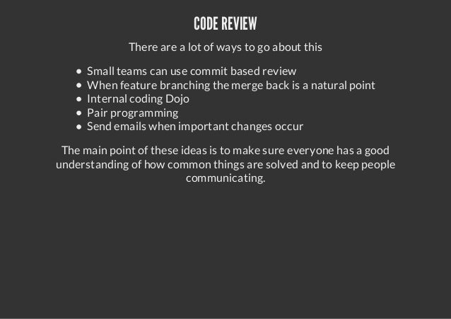 CODE REVIEWThere are a lot of ways to go about thisSmall teams can use commit based reviewWhen feature branching the merge...