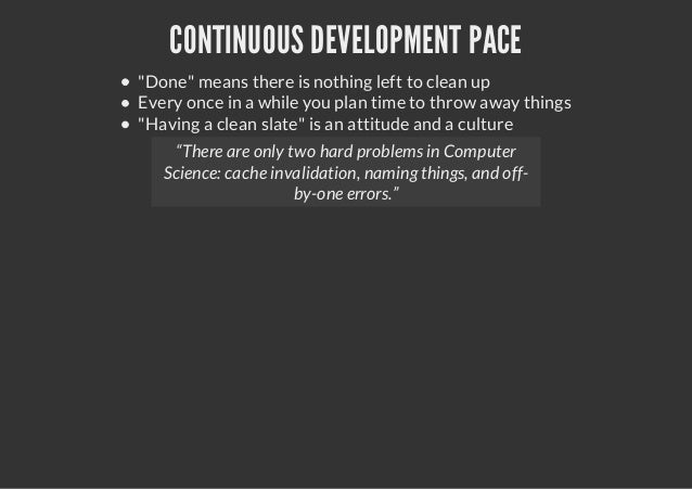 """CONTINUOUS DEVELOPMENT PACE""""Done"""" means there is nothing left to clean upEvery once in a while you plan time to throw away..."""