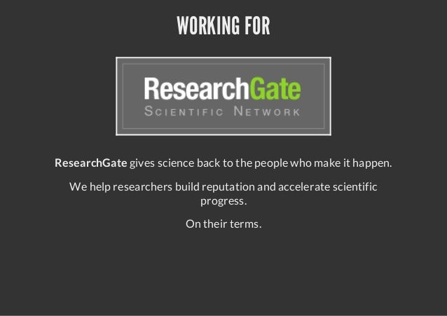 WORKING FORResearchGate gives science back to the people who make it happen.We help researchers build reputation and accel...