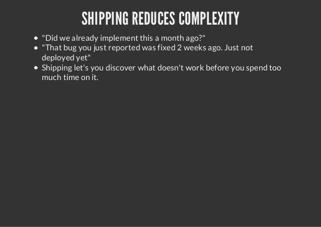 """SHIPPING REDUCES COMPLEXITY""""Did we already implement this a month ago?""""""""That bug you just reported was fixed 2 weeks ago. ..."""