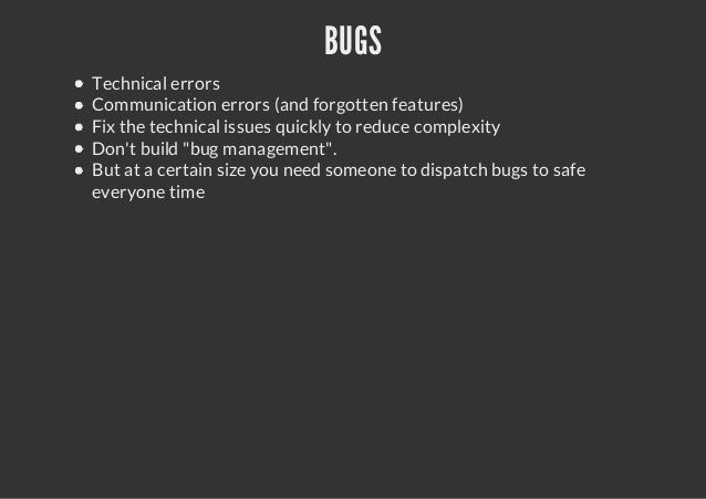BUGSTechnical errorsCommunication errors (and forgotten features)Fix the technical issues quickly to reduce complexityDont...