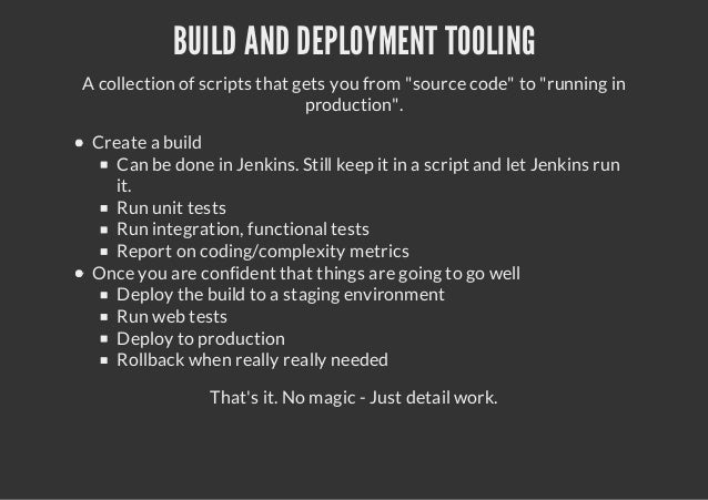 "BUILD AND DEPLOYMENT TOOLINGA collection of scripts that gets you from ""source code"" to ""running inproduction"".Create a bu..."