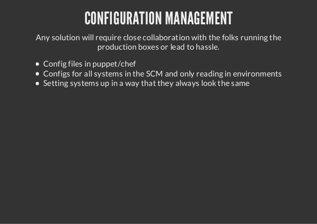 CONFIGURATION MANAGEMENTAny solution will require close collaboration with the folks running theproduction boxes or lead t...