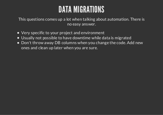 DATA MIGRATIONSThis questions comes up a lot when talking about automation. There isno easy answer.Very specific to your p...