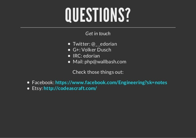 QUESTIONS?Get in touchTwitter: @_ _edorianG+: Volker DuschIRC: edorianMail: php@wallbash.comCheck those things out:Faceboo...