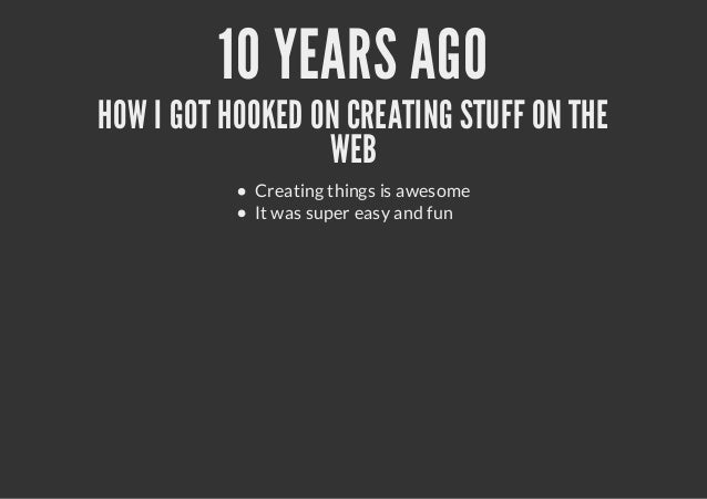 10 YEARS AGOHOW I GOT HOOKED ON CREATING STUFF ON THEWEBCreating things is awesomeIt was super easy and fun