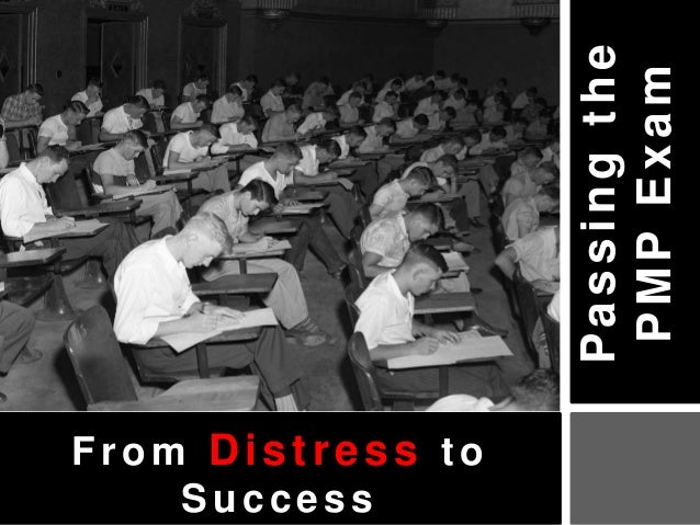 Passing the                    PMP ExamFrom Distress to    Success