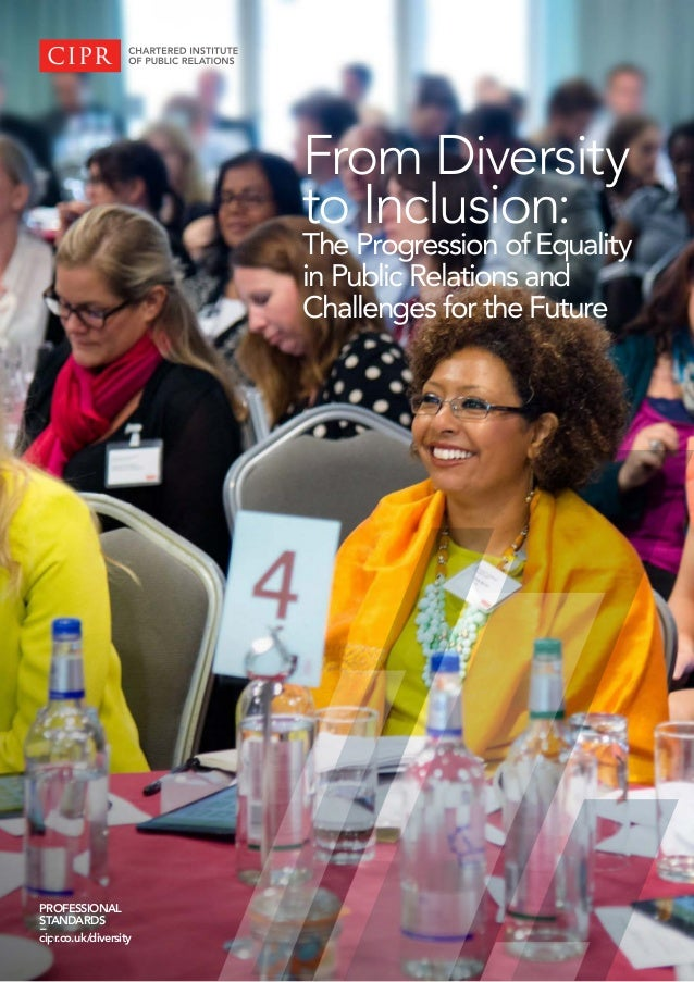 CIPR DIVERSITY WORKING GROUP	 #DiversityPR From Diversity to Inclusion: The Progression of Equality in Public Relations an...