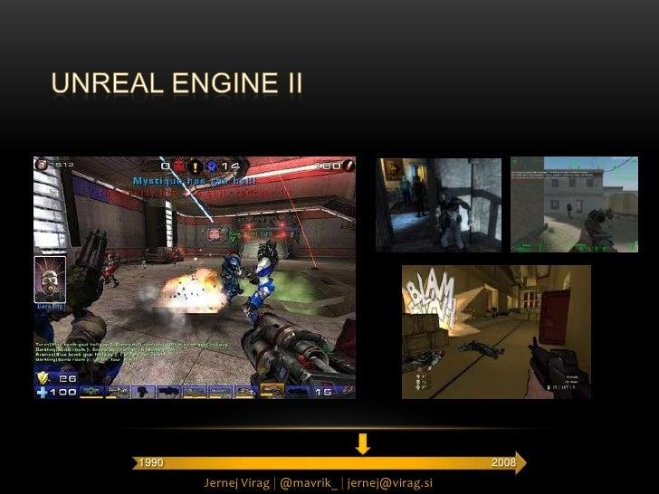 UNREAL ENGINE II<br />2008<br />1990<br />Jernej Virag |@mavrik_ |jernej@virag.si<br />