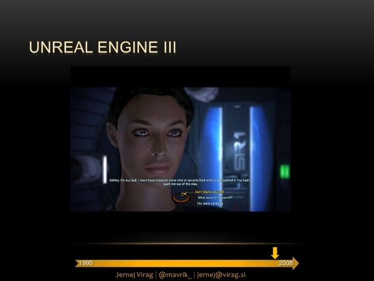 UNREAL ENGINE III<br />2008<br />1990<br />Jernej Virag |@mavrik_ |jernej@virag.si<br />
