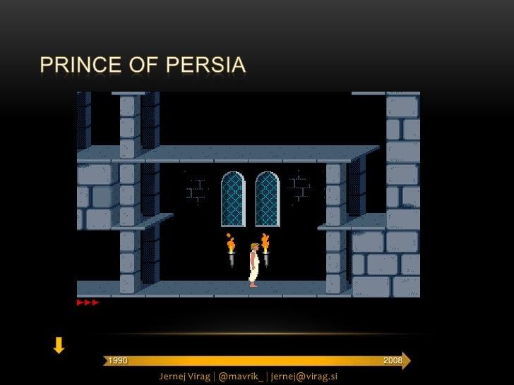 Prince of persia<br />2008<br />1990<br />Jernej Virag |@mavrik_ |jernej@virag.si<br />