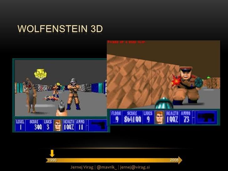 WOLFENSTEIN 3D<br />2008<br />1990<br />Jernej Virag |@mavrik_ |jernej@virag.si<br />