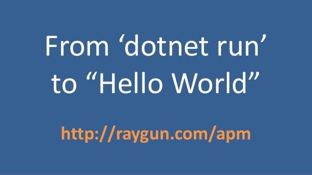 "From 'dotnet run' to ""Hello World"" http://raygun.com/apm"