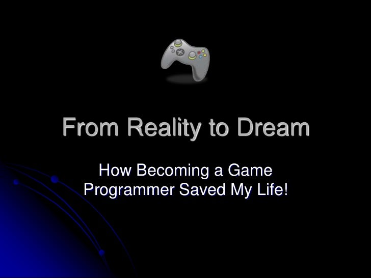 From Reality to Dream   How Becoming a Game Programmer Saved My Life!