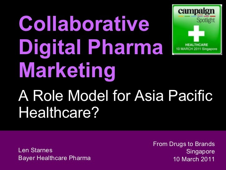 Collaborative  Digital Pharma Marketing A Role Model for Asia Pacific Healthcare?   Len Starnes Head of Digital Marketing ...