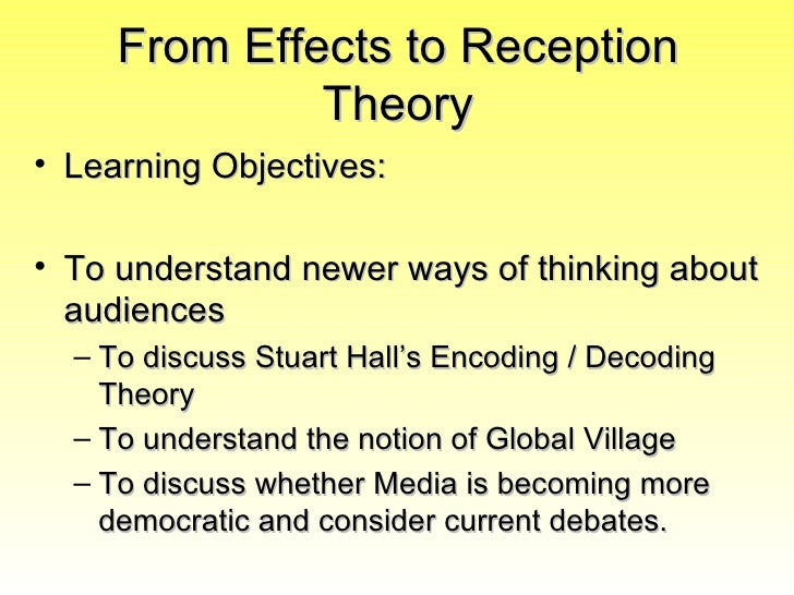 From Effects to Reception              Theory• Learning Objectives:• To understand newer ways of thinking about  audiences...
