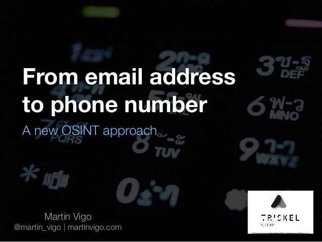 From email address to phone number A new OSINT approach Martin Vigo @martin_vigo | martinvigo.com