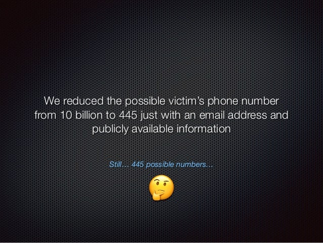 Still… 445 possible numbers… We reduced the possible victim's phone number from 10 billion to 445 just with an email addre...