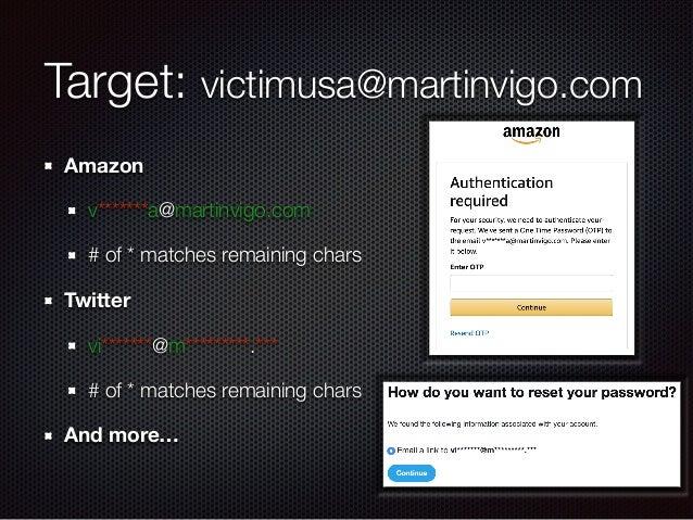 Target: victimusa@martinvigo.com Amazon v*******a@martinvigo.com # of * matches remaining chars Twitter vi*******@m*******...