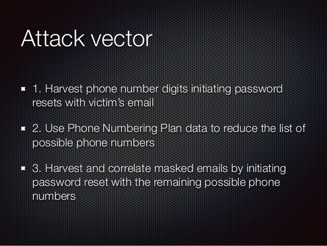 Attack vector 1. Harvest phone number digits initiating password resets with victim's email 2. Use Phone Numbering Plan da...