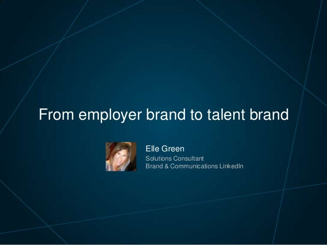 Elle Green Solutions Consultant Brand & Communications LinkedIn From employer brand to talent brand