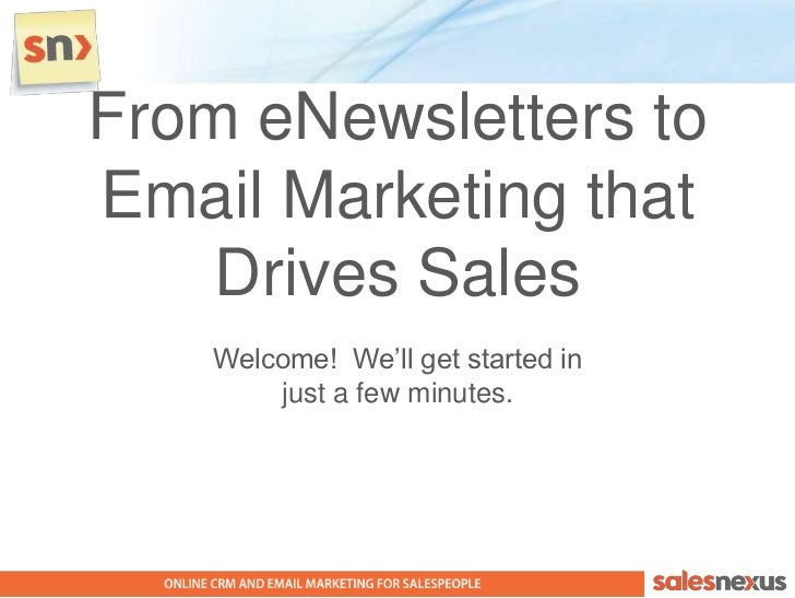 """From eNewsletters toEmail Marketing that    Drives Sales    Welcome! We""""ll get started in        just a few minutes."""