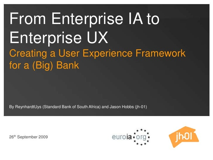 From Enterprise IA to Enterprise UX<br />Creating a User Experience Framework <br />for a (Big) Bank<br />By ReynhardtUys ...