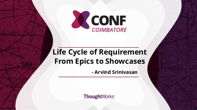 Life Cycle of Requirement From Epics to Showcases - Arvind Srinivasan 1