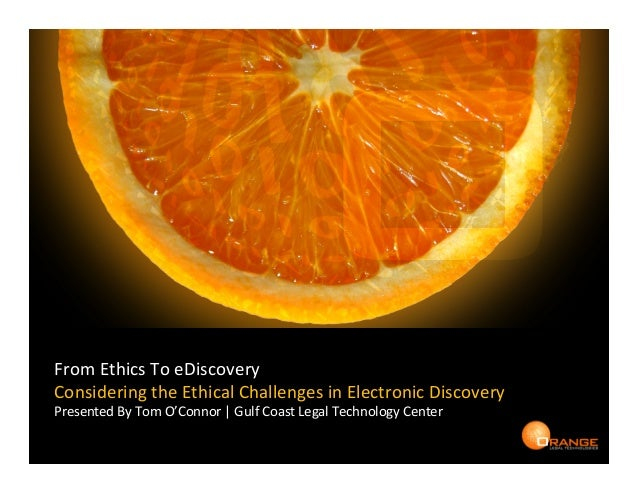 From  Ethics  To  eDiscovery   Considering  the  Ethical  Challenges  in  Electronic  Discovery   Pr...