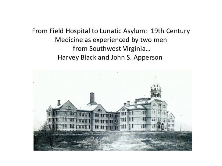 From Field Hospital to Lunatic Asylum: 19th Century       Medicine as experienced by two men             from Southwest Vi...