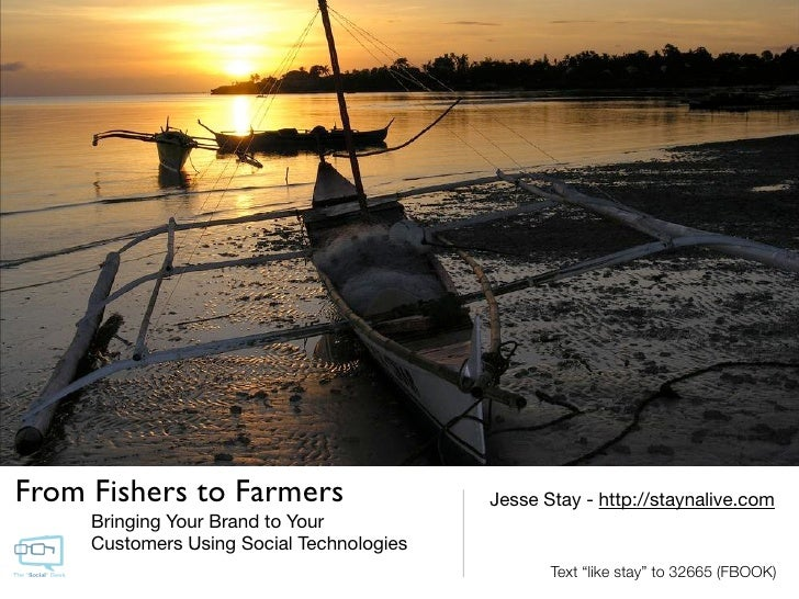 From Fishers to Farmers                    Jesse Stay - http://staynalive.com      Bringing Your Brand to Your      Custom...