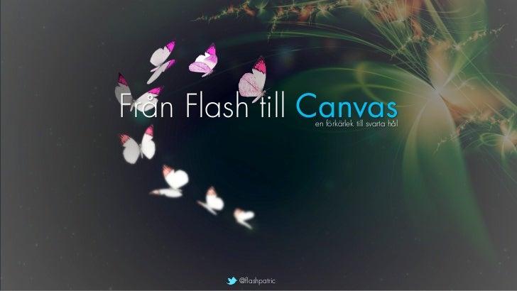 Från Flash till Canvas en förkärlek till svarta hål         @flashpatric