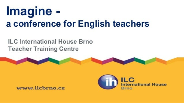 Imagine - a conference for English teachers ILC International House Brno Teacher Training Centre