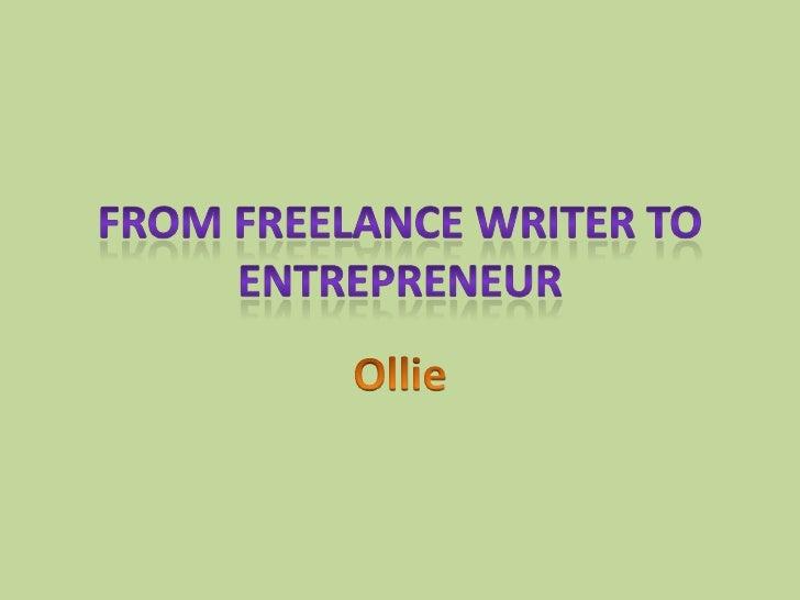 From Freelance Writer to Entrepreneur<br />Ollie<br />