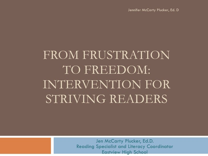 FROM FRUSTRATION TO FREEDOM: INTERVENTION FOR STRIVING READERS Jen McCarty Plucker, Ed.D. Reading Specialist and Literacy ...
