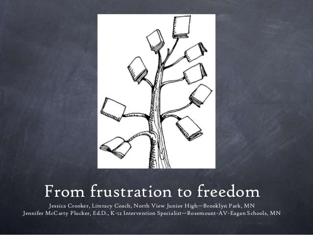 From frustration to freedomJessica Crooker, Literacy Coach, North View Junior High—Brooklyn Park, MNJennifer McCarty Pluck...