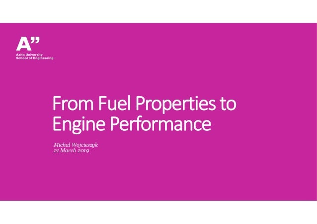 FromFuel Properties to Engine Performance Michal Wojcieszyk 21 March 2019