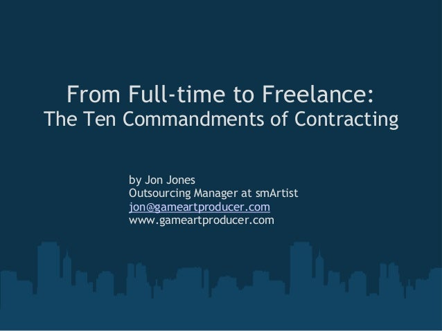 From Full-time to Freelance: The Ten Commandments of Contracting by Jon Jones Outsourcing Manager at smArtist jon@gameartp...