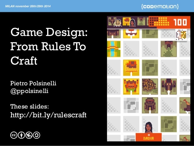 Game Design: From Rules To Craft  Pietro Polsinelli  @ppolsinelli  These slides: http://bit.ly/rulescraft