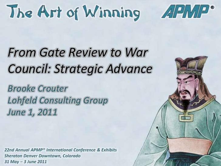 From Gate Review to War Council: Strategic Advance<br />Brooke CrouterLohfeld Consulting GroupJune 1, 2011<br />