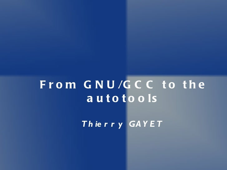 From GNU/GCC to the autotools Thierry GAYET