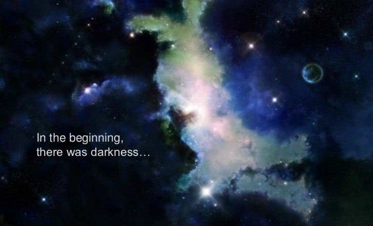 In the beginning,there was darkness…